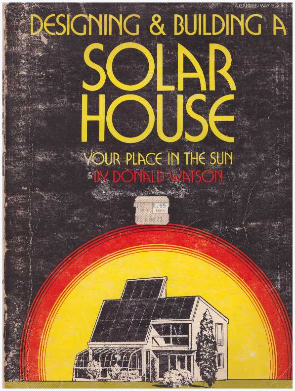 DESIGNING & BUILDING A SOLAR HOUSE.; Your Place in the Sun. Donald Watson.