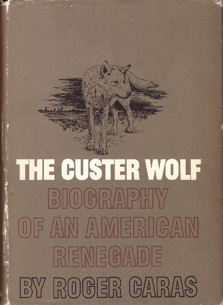 THE CUSTER WOLF.; Biography of An American Renegade. Roger A. Caras.