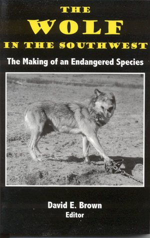 THE WOLF IN THE SOUTHWEST.; The Making of an Endangered Species. David E. Brown Brown, ed.