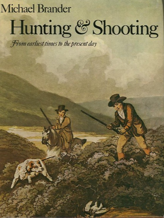HUNTING & SHOOTING.; From Earliest Times to the Present. Michael Brander.