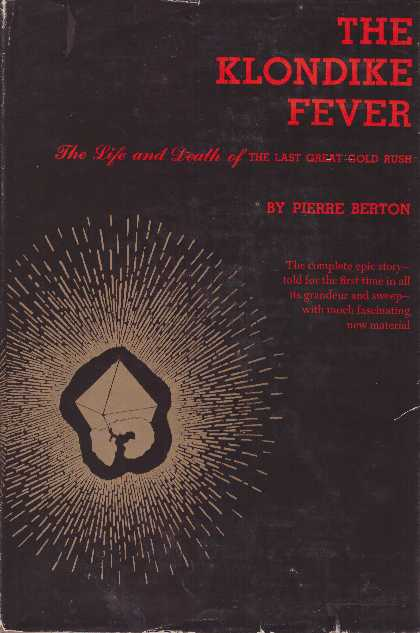 THE KLONDIKE FEVER.; The Life and Death of the Last Gold Rush. Pierre Berton.