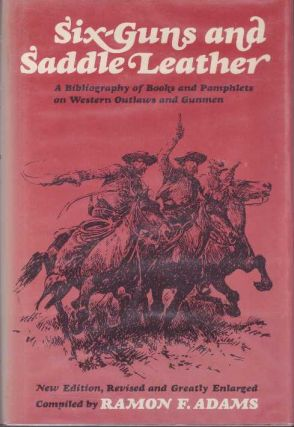 SIX-GUNS AND SADDLE LEATHER. Ramon F. Adams.