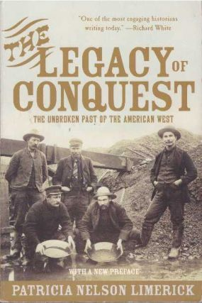 THE LEGACY OF CONQUEST.; The Unbroken Past of the American West. Patricia N. Limerick.