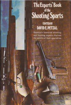 THE EXPERTS' BOOK OF THE SHOOTING SPORTS. David E. Petzal