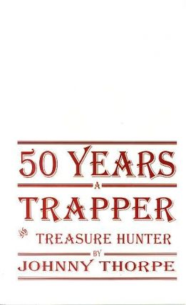 50 YEARS A TRAPPER AND TREASURE HUNTER.