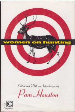 WOMEN ON HUNTING. Pam Houston, and intro, ed