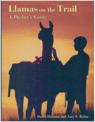LLAMAS ON THE TRAIL; A Packer's Guide. David Harmon, Amy S. Rubin