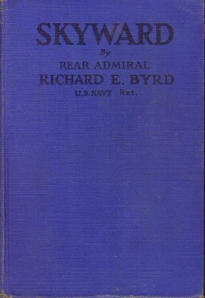 SKYWARD. U. S. N. Byrd, Commander Richard E