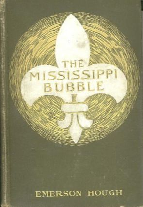 THE MISSISSIPPI BUBBLE. Emerson Hough