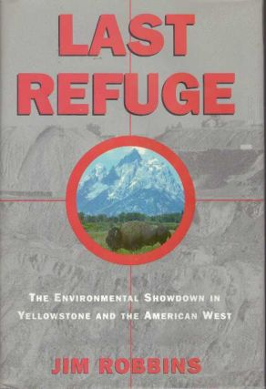 LAST REFUGE.; The Environmental Showdown in Yellowstone and the American West. Jim Robbins
