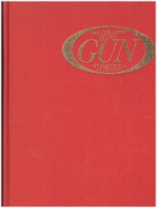 THE TREASURY OF THE GUN. Harold L. Peterson