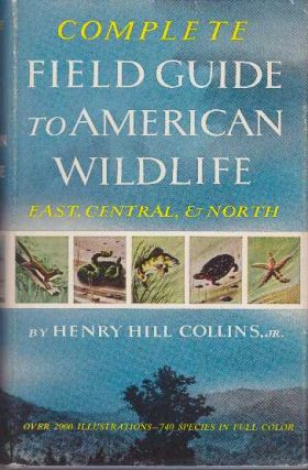 COMPLETE FIELD GUIDE TO AMERICAN WILDLIFE.; East, Central & North. Henry Hill Collins Jr