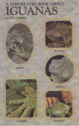 A STEP-BY-STEP BOOK ABOUT IGUANAS. Jack C. Harris