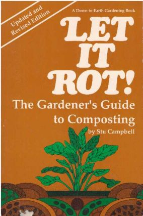 LET IT ROT!.; The Gardener's Guide to Composting. Stu Campbell