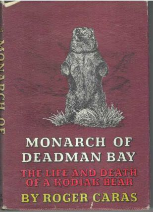 MONARCH OF DEADMAN BAY.; The Life & Death of A Kodiak Bear. Roger Caras