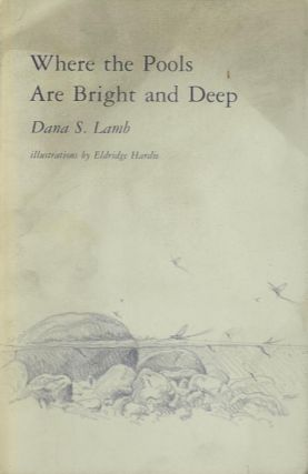 WHERE THE POOLS ARE BRIGHT AND DEEP. Dana S. Lamb