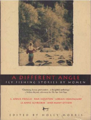 A DIFFERENT ANGLE.; Fly Fishing Stories by Women