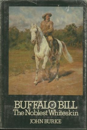 BUFFALO BILL.; The Noblest Whiteskin. John Burke