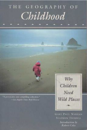 THE GEOGRAPHY OF CHILDHOOD.; Why Children Need Wild Places. Gary Nabhan, Stephen Trimble