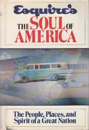 THE SOUL OF AMERICA.; The People, Places, and Spirit of A Great Nation. Esquire Magazine