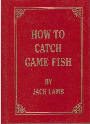HOW TO CATCH GAME FISH. Jack Lamb
