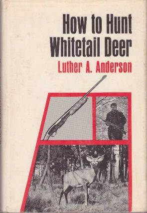 HOW TO HUNT WHITETAIL DEER. Luther A. Anderson