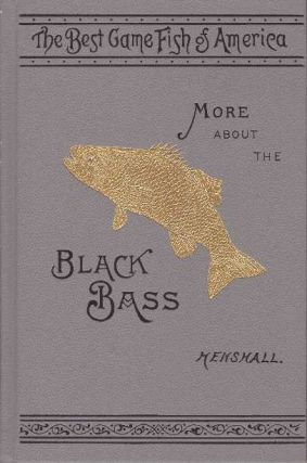 MORE ABOUT THE BLACK BASS. James A. Henshall, MD