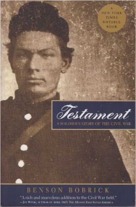 TESTAMENT; A Soldier's Story of the Civil War. Benson Bobrick.