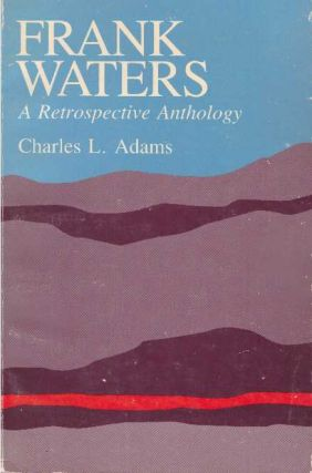 FRANK WATERS.; A Retrospective Anthology. Charles L. Adams.