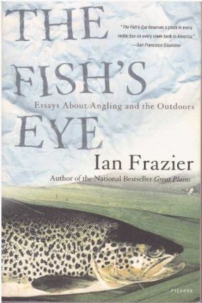 THE FISH'S EYE.; Essays About Angling and the Outdoors. Ian Frazier