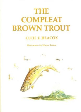 THE COMPLEAT BROWN TROUT. Cecil E. Heacox
