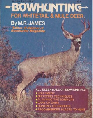 BOWHUNTING FOR WHITETAIL & MULE DEER. M. R. James