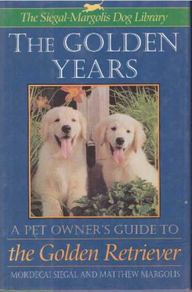THE GOLDEN YEARS.; A Pet Owner's Guide to the Golden Retriever. Mordecai Siegal, Matthew Margolis