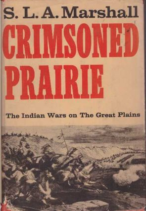 CRIMSONED PRAIRIE.; The Indian Wars on the Great Plains. S. L. A. Marshall.