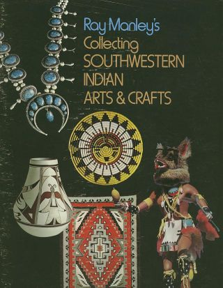 COLLECTING SOUTHWESTERN INDIAN ARTS & CRAFTS. Ray Manley