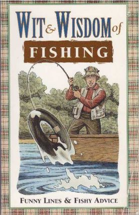 WIT & WISDOM OF FISHING.; Funny Lines & Fishy Advice. Louis Bignami, William R. Rooney, Robert...
