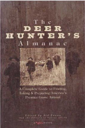 THE DEER HUNTER'S ALMANAC.; A Complete Guide to Finding, Taking & Preparing America's Premier...