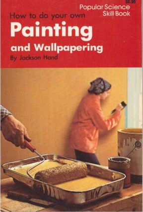 HOW TO DO YOUR OWN PAINTING AND WALLPAPERING. Jackson Hand