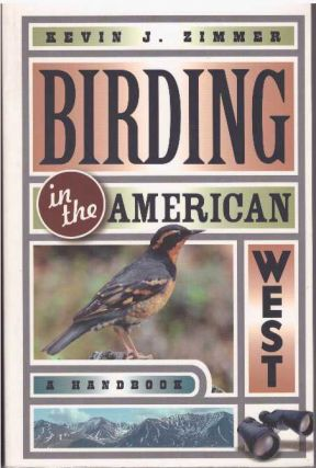 BIRDING IN THE AMERICAN WEST; A Handbook. Kevin J. Zimmer