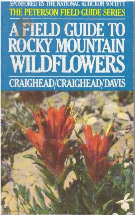 A FIELD GUIDE TO ROCKY MOUNTAIN WILDFLOWERS. John J. Craighead, Jr., Frank C. Craighead, Ray J....