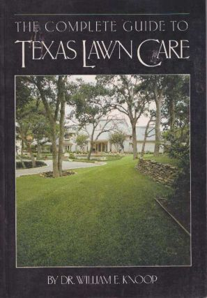 THE COMPLETE GUIDE TO TEXAS LAWN CARE. Dr. William E. Knoop