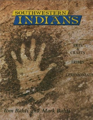 SOUTHWESTERN INDIANS.; Arts & Crafts, Tribes, Ceremonials. Tom Bahti, Mark Bahti