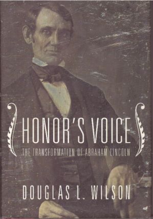 HONOR'S VOICE.; The Transformation of Abraham Lincoln. Douglas Wilson, L