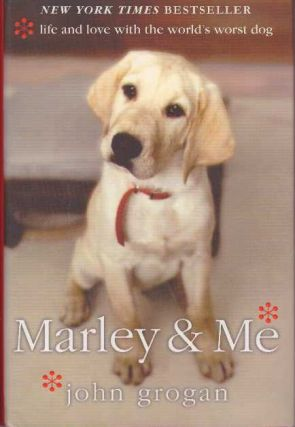 MARLEY & ME.; Life and Love with the World's Worst Dog. John Grogan