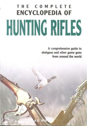 THE COMPLETE ENCYCLOPEDIA OF HUNTING RIFLES. A. E. Hartink