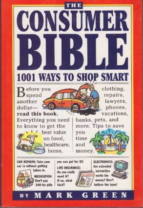 THE CONSUMER BIBLE.; 1001 Ways to Shop Smart. Mark Green