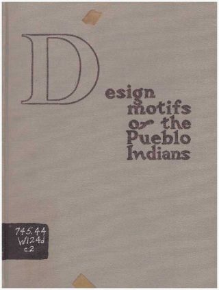 DESIGN MOTIFS OF THE PUEBLO INDIANS.; With Applications In Modern Decorative Arts. Beula Wadsworth