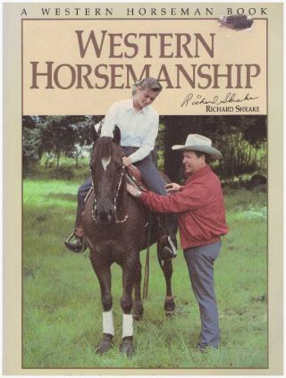 WESTERN HORSEMANSHIP; The Complete Guide to Riding the Western Horse. Richard Shrake, Pat Close