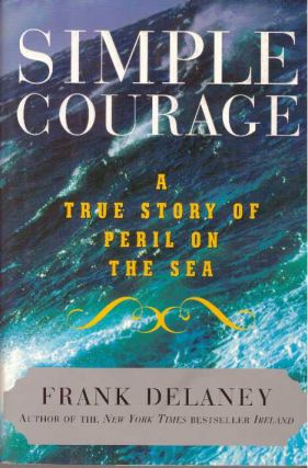 SIMPLE COURAGE; A True Story of Peril on the Sea. Frank Delaney