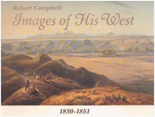 COL. ROBERT CAMPBELL: IMAGES OF HIS WEST, 1830-1951. Robert Campbell.